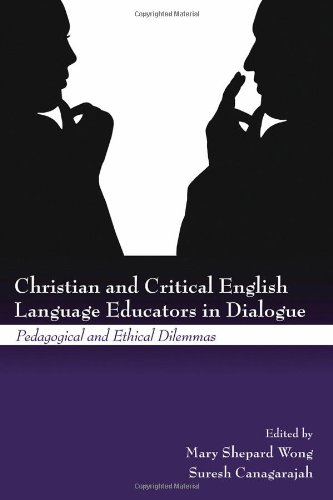 Christian and Critical English Language Educators in Dialogue: Pedagogical and Ethical Dilemmas
