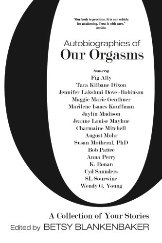 Autobiographies of Our Orgasms (Volume 1)
