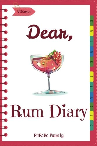 Dear, Rum Diary: Make An Awesome Month With 31 Best Rum Recipes! (Rum Recipe Book, Cooking Rum, Rum Cocktail Book, Best Cocktail Book, Best Cocktail Recipe Book, Summer Cocktail Book) [Volume 1]]()