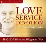 [ Love, Service, Devotion, and the Ultimate Surrender: Ram Dass on the Bhagavad Gita ] LOVE, SERVICE, DEVOTION, AND THE ULTIMATE SURRENDER: RAM DASS ON THE BHAGAVAD GITA by Dass, Ram ( Author ) ON Apr - 28 - 2011 Compact Disc