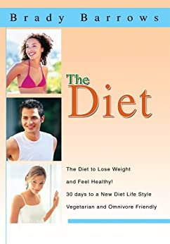 The Diet: The Diet to Lose Weight and Feel Healthy! by [Brady Barrows]