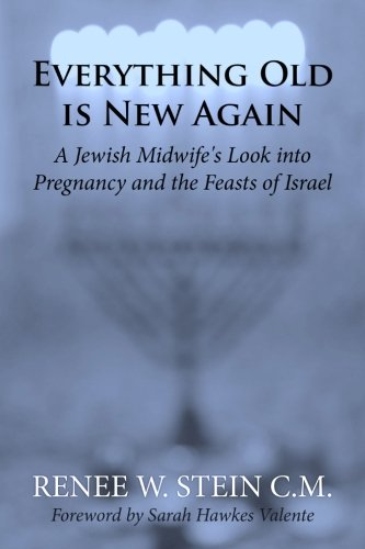 Everything Old is New Again: A Jewish Midwife's Look into Pregnancy and the Feasts of Israel