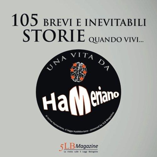 105 Brevi e Inevitabili Storie: Quando Vivi Una Vita Da Hameriano (Italian Edition)