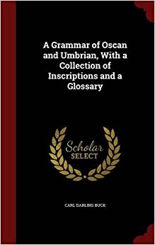 Book A Grammar of Oscan and Umbrian, With a Collection of Inscriptions and a Glossary