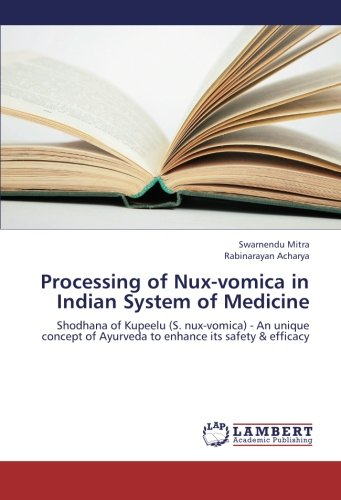 (Processing of  Nux-vomica in Indian System of Medicine: Shodhana of Kupeelu (S. nux-vomica) - An unique concept of Ayurveda to enhance its safety & efficacy)