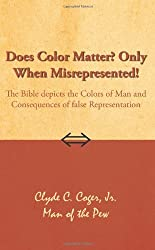 Does Color Matter? Only When Misrepresented!: The Bible depicts the Colors of Man and Consequences of false Representation