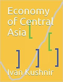Economy of Central Asia (Economy in countries): Ivan Kushnir