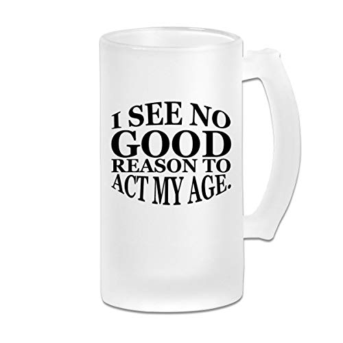 Poii Qon I See No Good Reason to Act My Age 16 Oz Frosted Glass Stein Wine Beer Mug Novelty -