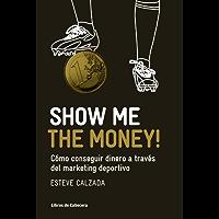 Show Me the Money!: Cómo conseguir dinero a través del marketing deportivo (Manuales de gestión)