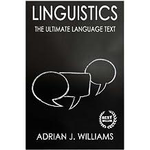 Linguistics: Language Mastery! The Ultimate Information Book (Linguistics, Language, Semantics, Syntax, Pragmatics, Etymology, Phonetics)