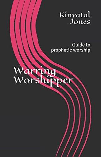 Warring Worshipper: Guide to prophetic worship