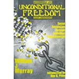 Unconditional Freedom : Social Revolution Through Individual Empowerment, Murray, William J., 1559501030