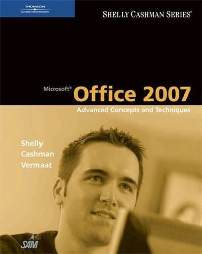 Microsoft Office 2007: Advanced Concepts and Techniques (Shelly Cashman Series)