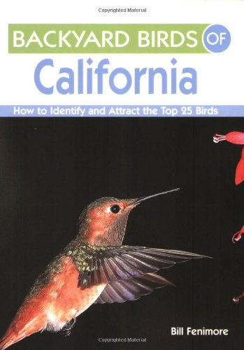 Backyard Birds of California: How to Identify and Attract the Top 25 Birds