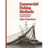 Commercial Fishing Methods : An Introduction to Vessels and Gear, Sainsbury, John C., 0852380763