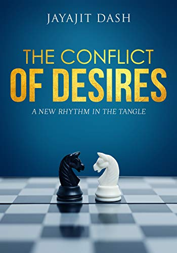 The Conflict of Desires: A New Rhythm in the Tangle by [DASH, JAYAJIT]