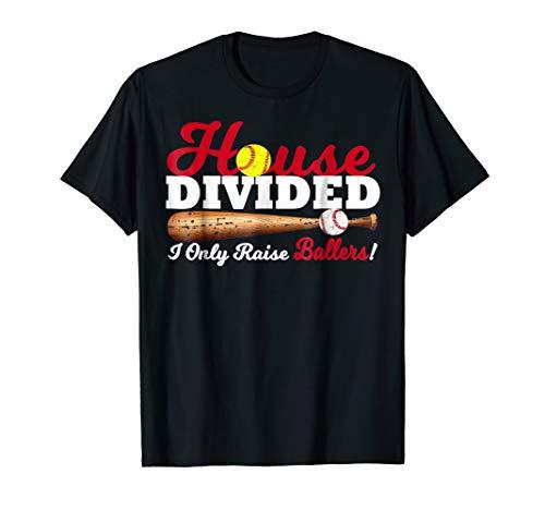 House Divided I Only Raise Ballers Softball Baseball T Shirt