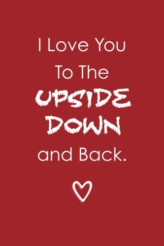 I Love You To The Upside Down And Back (6x9 Journal): Lightly Lined, 120 Pages, Perfect for Notes and Journaling PDF