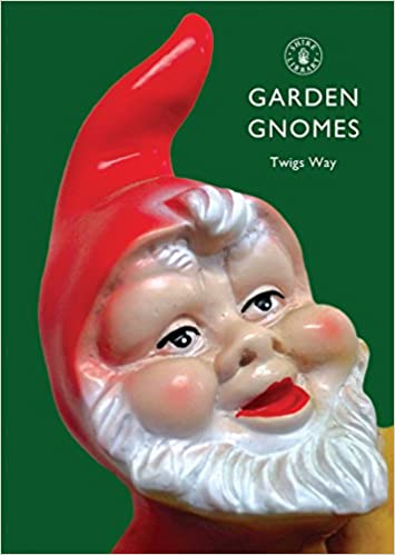 Garden Gnomes: A History (Shire Library): Twigs Way: 9780747807100:  Amazon.com: Books