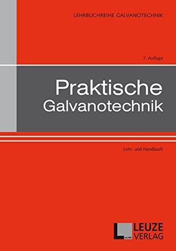 Praktische Galvanotechnik: Lehr- und Handbuch