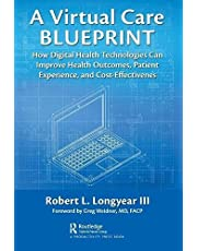 A Virtual Care Blueprint: How Digital Health Technologies Can Improve Health Outcomes, Patient Experience, and Cost Effectiveness