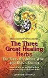 The Three Great Healing Herbs: Tea Tree, St. Johns Wort, and Black Cumin (Shangri-La)