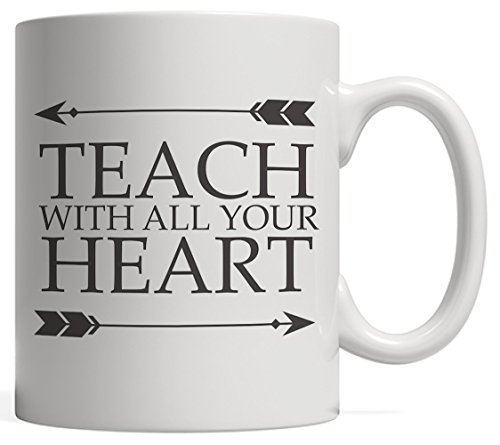 Teach With All Your Heart Mug - Best Education Gift For Cool Teacher Or Coach Who Love Teaching Students! From Proud 2017 2018 Class To Welcome Profesor Back To School With Arrows ()