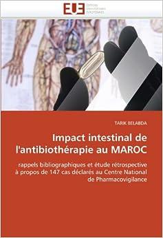 Impact intestinal de l'antibiothérapie au MAROC: rappels bibliographiques et étude rétrospective à propos de 147 cas déclarés au Centre National de Pharmacovigilance (Omn.Univ.Europ.)