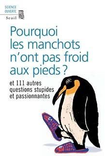 Pourquoi les manchots n'ont pas froid aux pieds ? : et 111 autres questions stupides et passionnantes, New Scientist