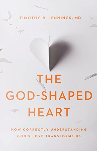 The God-Shaped Heart: How Correctly Understanding God's Love Transforms Us (Jesus Be The Center Of My Life Scripture)