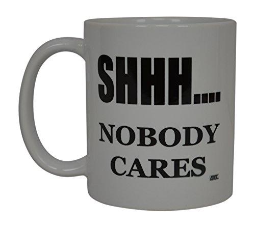 (Best Funny Coffee Mug Nobody Cares Sarcastic Novelty Cup Joke Great Gag Gift Idea For Men Women Office Work Adult Humor Employee Boss Coworkers )