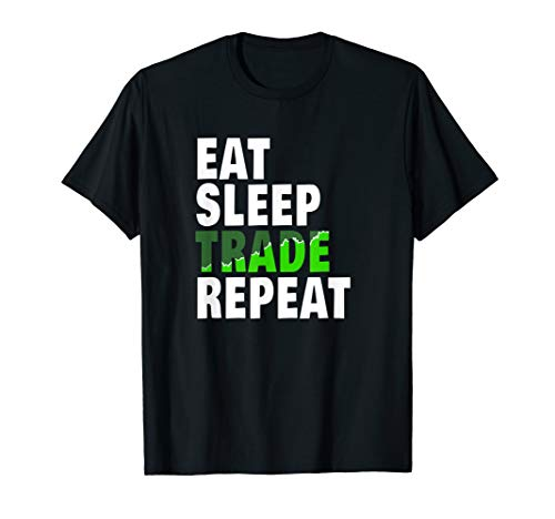 Eat Sleep Trade Repeat Day Stock Trading Fan Gift T Shirt