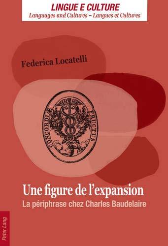 Une figure de l'expansion: La périphrase chez Charles Baudelaire (Lingue e Culture / Languages...