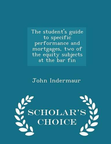 Download The student's guide to specific performance and mortgages, two of the equity subjects at the bar fin - Scholar's Choice Edition pdf