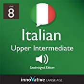 Learn Italian - Level 8: Upper Intermediate Italian, Volume 1: Lessons 1-25: Intermediate Italian #3 |  Innovative Language Learning