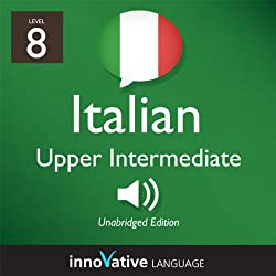 Learn Italian - Level 8: Upper Intermediate Italian, Volume 1: Lessons 1-25