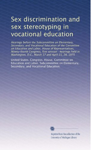 Sex discrimination and sex stereotyping in vocational education: Hearings before the Subcommittee on Elementary, Secon...