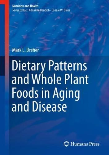 Dietary Patterns and Whole Plant Foods in Aging and Disease (Nutrition and Health) by Mark L. Dreher