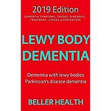 Lewy Body Dementia (2019): Dementia with Lewy Bodies (DLB)   Parkinson's Disease Dementia (PDD) (Dementia Symptoms, Causes, Diagnosis, Treatment, Stages & Prevention Book 3)