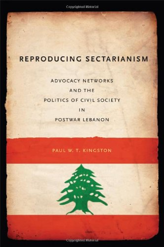 Reproducing Sectarianism: Advocacy Networks and the Politics of Civil Society in Postwar Lebanon pdf epub