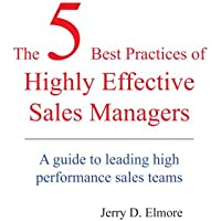 The 5 Best Practices of Highly Effective Sales Managers: A Guide to Leading High Performance Sales Teams