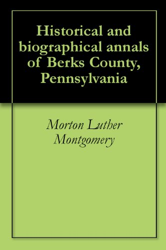 Historical and biographical annals of Berks County, Pennsylvania (Historical And Biographical Annals Of Berks County Pennsylvania)