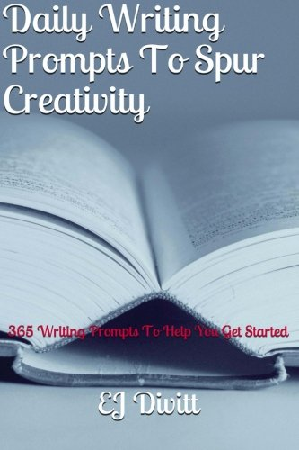 Daily Writing Prompts To Spur Creativity: 365 Writing Prompts To Help You Get Started