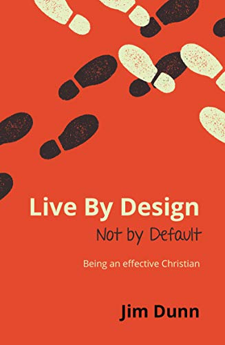 Live by Design not by Default: Being An Effective Christian