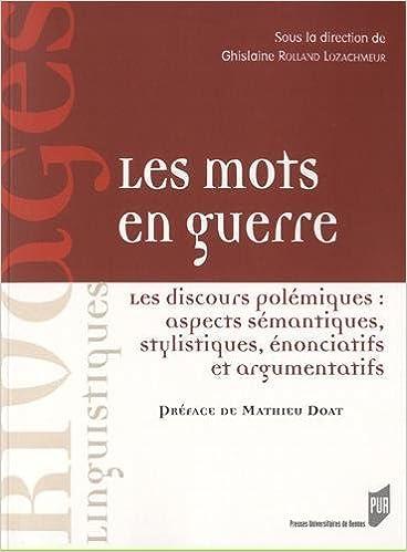 Livre Les mots en guerre : Les discours polémiques : aspects sémantiques, stylistiques, énonciatifs et argumentatifs epub, pdf
