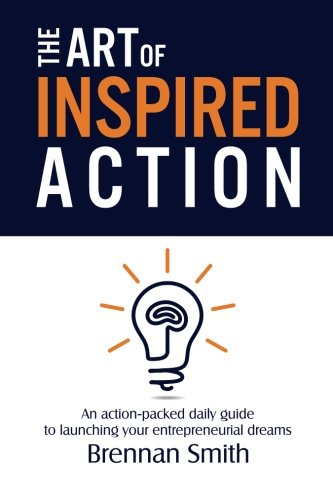 Download The Art of Inspired Action: An action-packed daily guide to launching your entrepreneurial dreams ebook