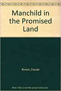 an analysis of the manchild in the promised land by claude brown Claude brown, whose 1965 book manchild in the promised land chronicled his ascent from harrowing childhood of violent crime and poverty in harlem and became classic of american literature.
