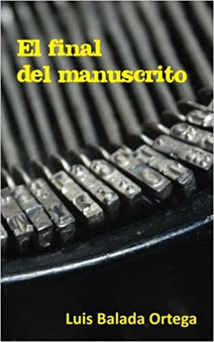 El final del manuscrito (Spanish Edition): Luis Balada Ortega: 9781508884071: Amazon.com: Books