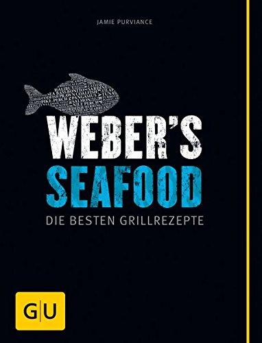 *Weber's Seafood: Die besten Grillrezepte (GU Weber Grillen)*