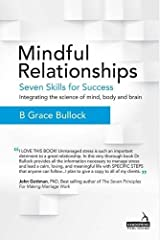 Mindful Relationships: Seven Skills for Success - Integrating the Science of Mind, Body and Brain Paperback